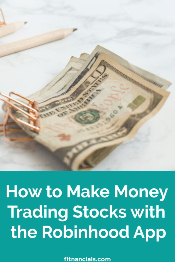 How To Make Money Trading Stocks With The Robinhood App