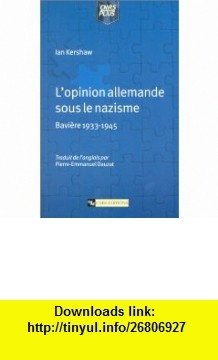 Opinion allemande sous le nazisme  Bavi�re 1933-1945 (9782271060372) Ian Kershaw, Pierre-Emmanuel Dauzat , ISBN-10: 2271060370  , ISBN-13: 978-2271060372 ,  , tutorials , pdf , ebook , torrent , downloads , rapidshare , filesonic , hotfile , megaupload , fileserve