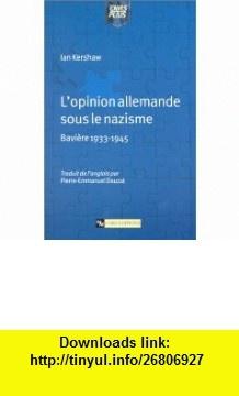 Opinion allemande sous le nazisme  Bavi�re 1933-1945 (9782271060372) Ian Kershaw, Pierre-Emmanuel Dauzat , ISBN-10: 2271060370  , ISBN-13: 978-2271060372 ,  , tutorials , pdf , ebook , torrent , downloads , rapidshare , filesonic , hotfile , megaupload , fileserve