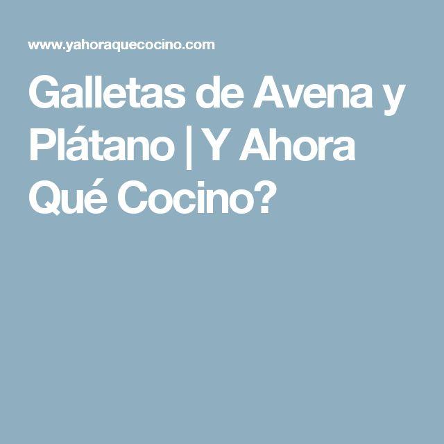 Galletas de Avena y Plátano | Y Ahora Qué Cocino?