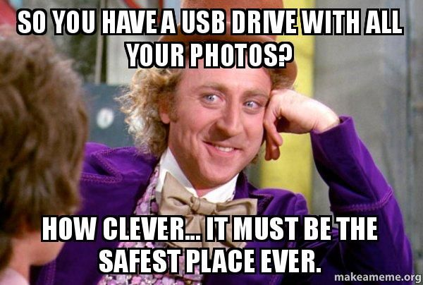 USB drives are very handy. But really. Make sure you have an online copy, too. BigStash offers 5TB for free, for one year: https://www.bigstash.co