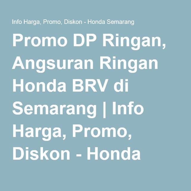 Promo DP Ringan, Angsuran Ringan Honda BRV di Semarang | Info Harga, Promo, Diskon - Honda Semarang