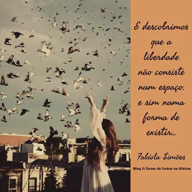 'And found that freedom does not consist in a space, but a way of living.'  Fabíola Santos