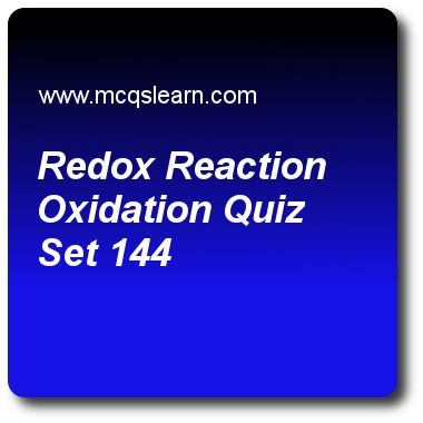 Redox Reaction Oxidation Quizzes: O level chemistry Quiz 144 Questions and Answers - Practice chemistry quizzes based questions and answers to study redox reaction oxidation quiz with answers. Practice MCQs to test learning on redox reaction: oxidation, kinetic particle theory, save energy: o level chemistry, electrolyte and non electrolyte, ionic compounds: crystal lattices quizzes. Online redox reaction oxidation worksheets has study guide as in copper oxide (cuo) and carbon monoxide…