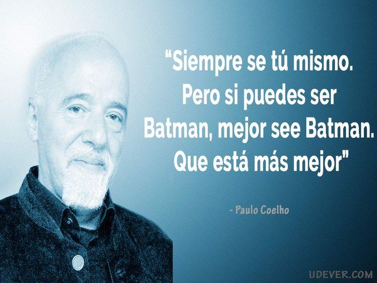Frase de Batman: Siempre se tú mismo. Pero si puedes ser Batman, mejor se Batman. Que está más mejor