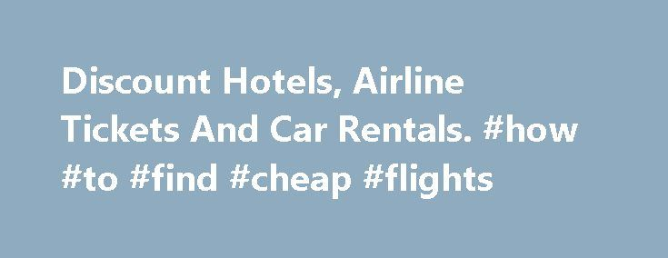 Discount Hotels, Airline Tickets And Car Rentals. #how #to #find #cheap #flights http://travel.nef2.com/discount-hotels-airline-tickets-and-car-rentals-how-to-find-cheap-flights/  #cheap airline tickets with car rental # Discount Hotels, Airline Tickets And Car Rentals Orbitz – Cheap Travel, Flights, Hotels, Vacations, Car. Book cheap airline tickets, hotel reservations, car rentals, vacations and travel deals on Orbitz. Get our cheapest airfare and hotel deals or a cash. подробнее Dirt…