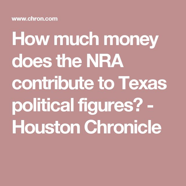 How much money does the NRA contribute to Texas political figures? - Houston Chronicle