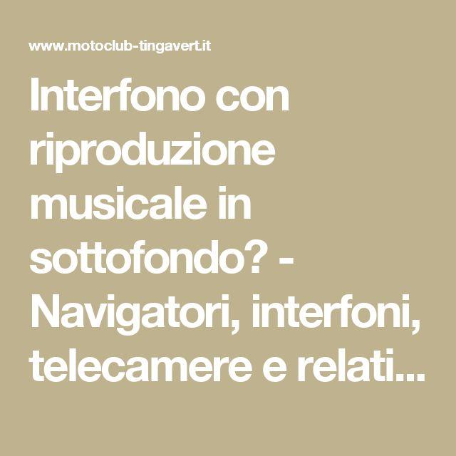 Interfono con riproduzione musicale in sottofondo? - Navigatori, interfoni, telecamere e relativi accessori