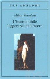 L' insostenibile leggerezza dell'essere - Kundera Milan