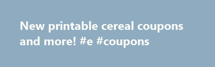 New printable cereal coupons and more! #e #coupons http://coupons.remmont.com/new-printable-cereal-coupons-and-more-e-coupons/  #printable cereal coupons # New printable cereal coupons and more! By Faye Prosser There are some new .75/1 printable coupons for General Mills cereals available as well as a number of other new coupons! In order to see the cereal coupons, you will need to click the Smart Shopper coupons link in the box above and change the zip code to 19543. The zip code box is…