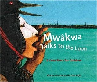 Mwakwa Talks to the Loon: A Cree Story for Children - Winner of the Aboriginal Children's Book of the Year Award, 2006 Anskohk Aboriginal Literature Festival and Book Awards.  Illustrated with Dale Auger's powerful, insightful paintings, Mwâkwa Talks to the Loon introduces readers to the basics of life in a Cree village. A glossary with pronunciation guide to the many Cree words and phrases used in the story is included.