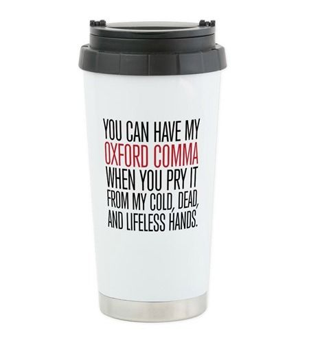 A mug for grammer nerds - the perfect beverage receptacle for true Oxford comma enthusiasts.