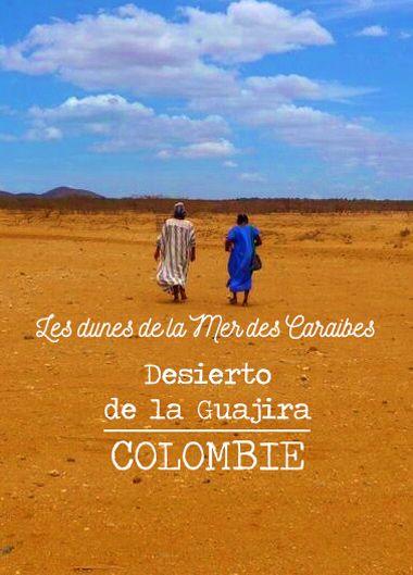 Désert de la Guajira en Colombie: un lieu encore peu touristique à découvrir!