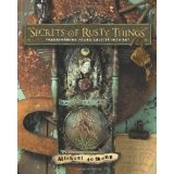Secrets of Rusty Things: Transforming Found Objects into Art (Paperback)By Michael deMeng