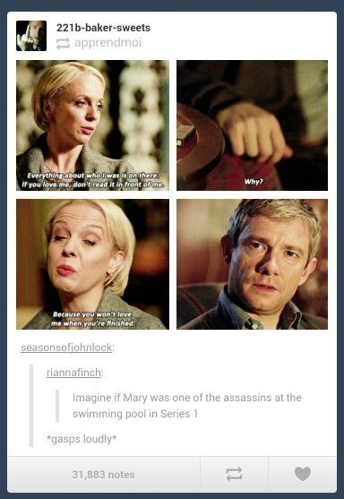His Last Vow. What if Mary was one of the assassins?  No. NO.  <---- it's ok... let's take a breath, if John still loves her, so do we<--Yes, we do! However, does this mean that she could know more about Moriarty? Did she know he was alive? IS he alive???