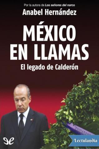 """México en llamas: el legado de Calderón constituye una indispensable revisión crítica y una enérgica denuncia de los casos más escandalosos de corrupción y complicidad política del llamado """"sexenio de la muerte"""", donde destacan nombres tan d..."""