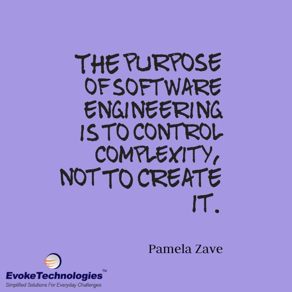 The purpose of software engineering is to control complexity, not to create it. – Pamela Zave #softwareengineering #quoteoftheday #programmingquotes