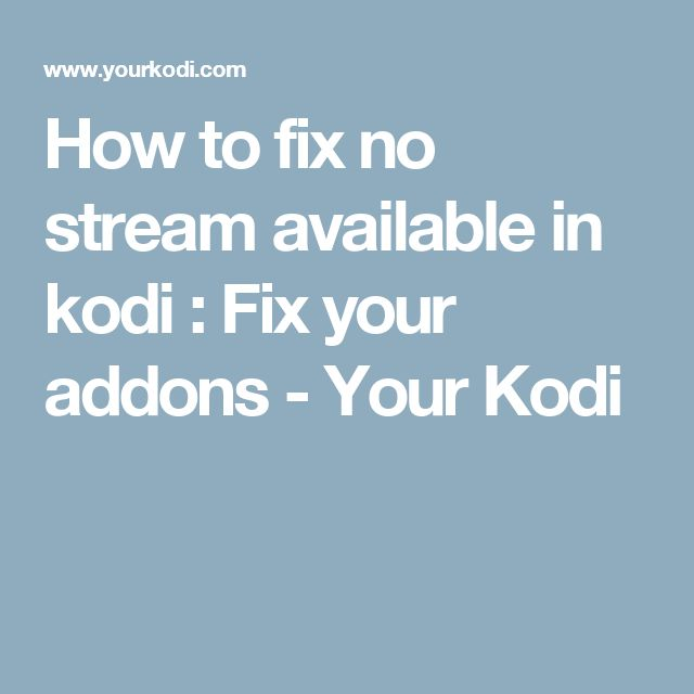 How to fix no stream available in kodi : Fix your addons - Your Kodi