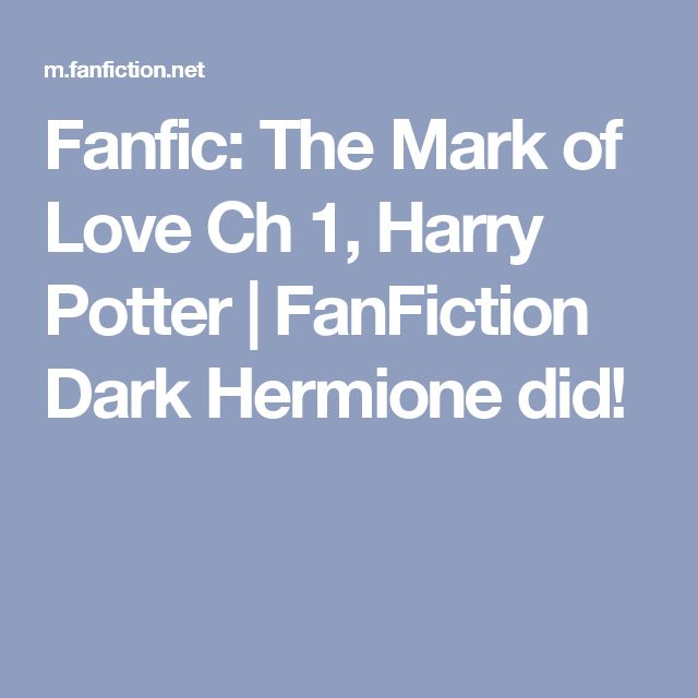 Fanfic: The Mark of Love Ch 1, Harry Potter | FanFiction Dark Hermione did!