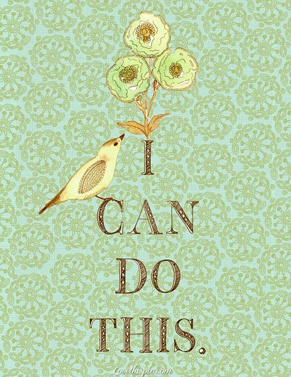 i can do this life quotes quotes positive quotes inspirational quotes bird
