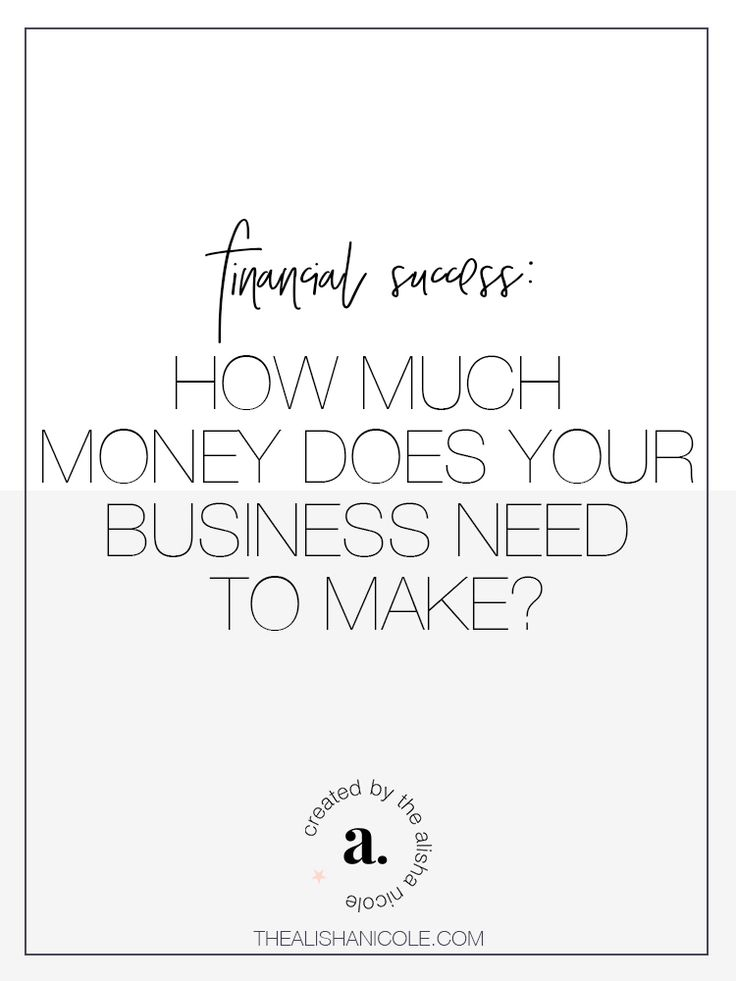 Financial Success: How Much Money Does Your Business Need To Make? — The Alisha Nicole