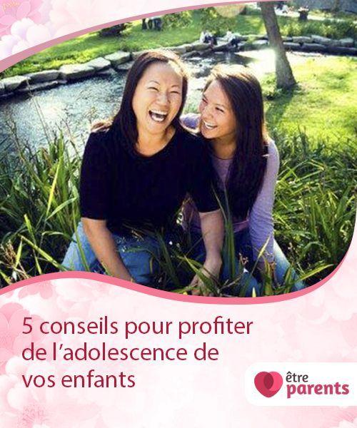 5 Conseils Pour Profiter De L Adolescence De Vos Enfants Etre Parents Enfant Etre Parent Developpement Enfant