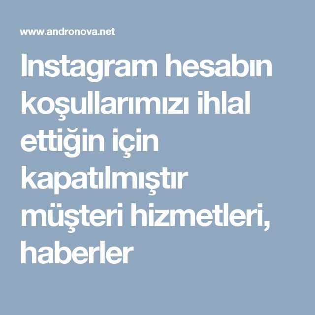 Instagram hesabın koşullarımızı ihlal ettiğin için kapatılmıştır müşteri hizmetleri, haberler