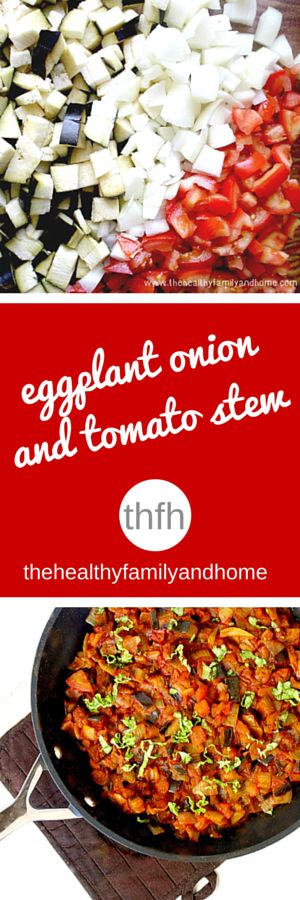 Clean Eating Eggplant Onion and Tomato Stew is a one-pot meal ready in about 30 minutes, is perfect for Meatless Monday and it's vegan, gluten-free and paleo-friendly   The Healthy Family and Home