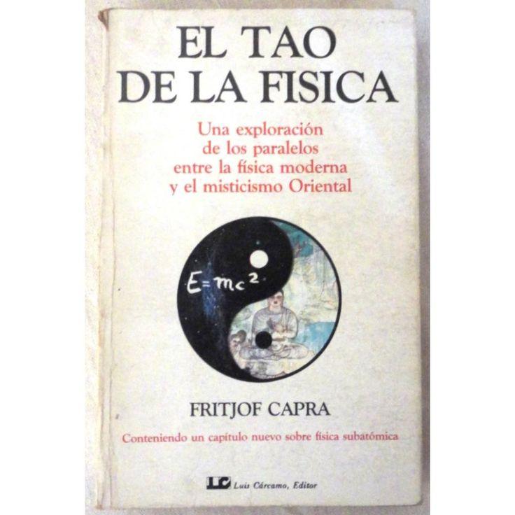 El Tao de la física : una exploración de los paralelos entre la física moderna y el misticismo oriental / Fritjof Capra ; [traductor Juan José Alonso Rey] Edición2a ed. PublicaciónMadrid : Luis Cárcamo, 1987