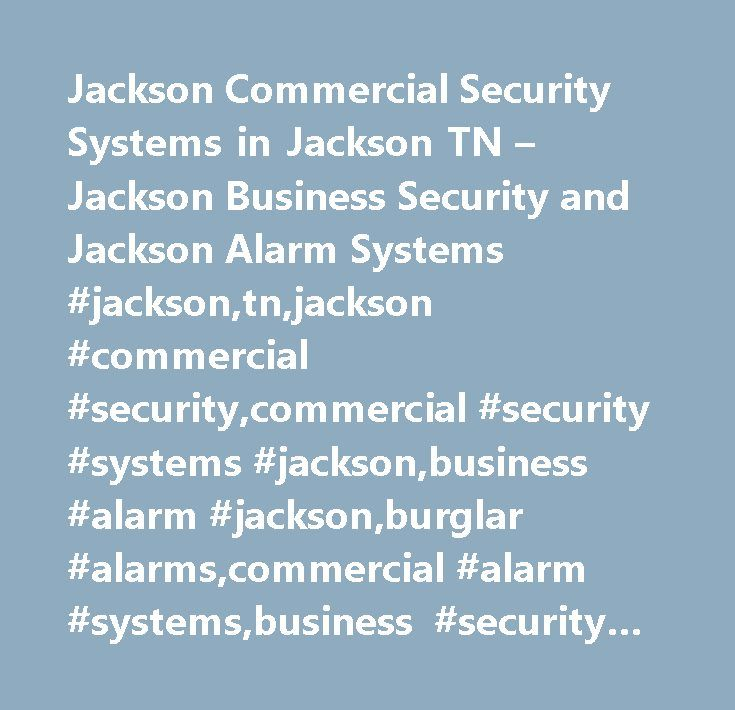 Jackson Commercial Security Systems in Jackson TN – Jackson Business Security and Jackson Alarm Systems #jackson,tn,jackson #commercial #security,commercial #security #systems #jackson,business #alarm #jackson,burglar #alarms,commercial #alarm #systems,business #security #jackson,security #systems,alarm #systems,security #services,security #guide…