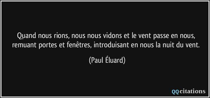 Quand nous rions, nous nous vidons et le vent passe en nous, remuant portes et fenêtres, introduisant en nous la nuit du vent. (Paul Éluard) #citations #PaulÉluard