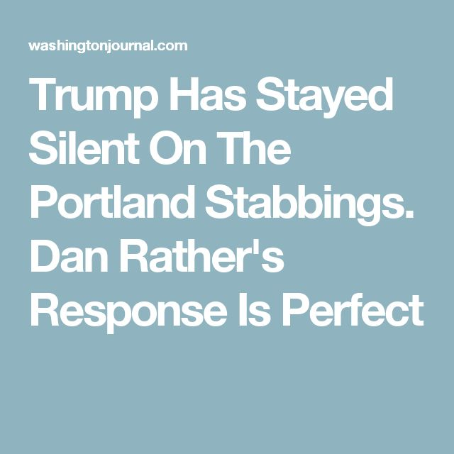 Trump Has Stayed Silent On The Portland Stabbings. Dan Rather's Response Is Perfect