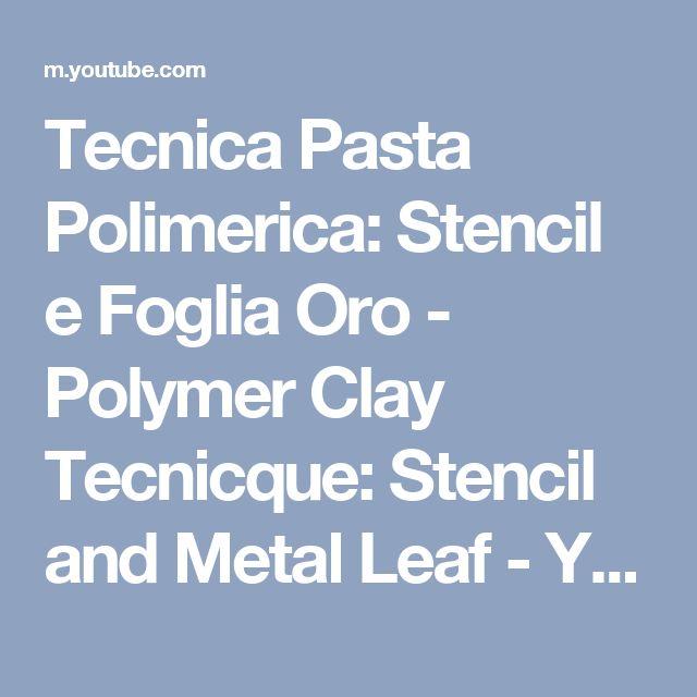 Tecnica Pasta Polimerica: Stencil e Foglia Oro - Polymer Clay Tecnicque: Stencil and Metal Leaf - YouTube