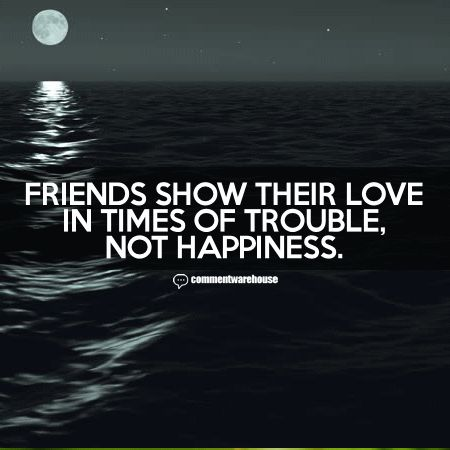 Friends Show Their Love In Times of Trouble, Not Happiness | Friendship Quote Graphics Famous Quotes Image Quotes Friendship Pics Images - commentwarehouse