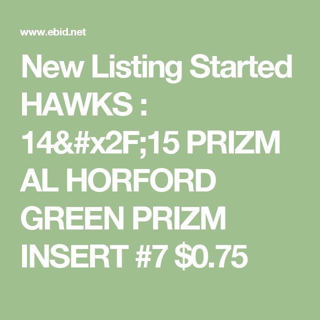 New Listing Started HAWKS : 14/15 PRIZM AL HORFORD GREEN PRIZM INSERT #7 $0.75