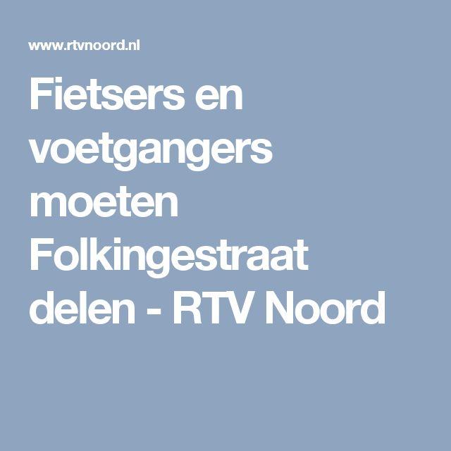 Fietsers en voetgangers moeten Folkingestraat delen - RTV Noord