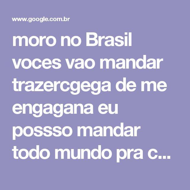 moro no Brasil voces vao mandar trazercgega de me engagana eu possso mandar todo mundo pra cadeia por enganar uma pobre indefezaespero meu carro com urgencia - Pesquisa Google