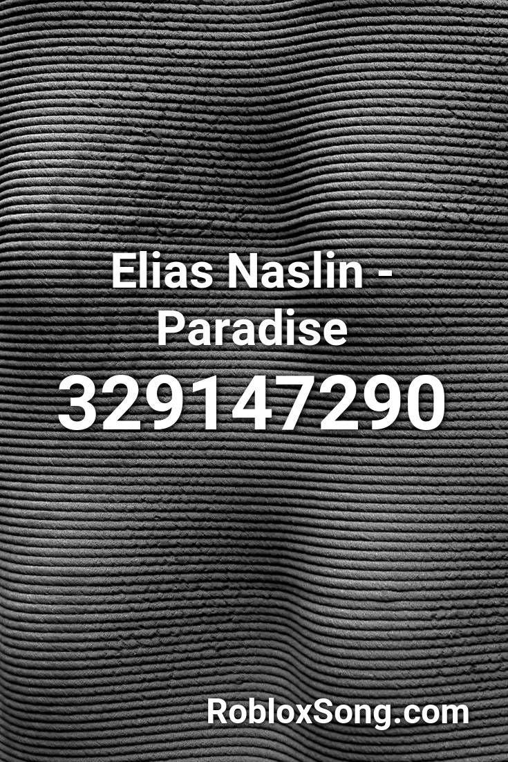 Elias Naslin Paradise Roblox Id Roblox Music Codes In 2020