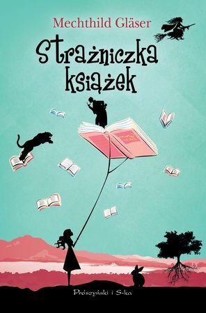 """Mechthild Gläser, """"Strażniczka książek"""", przeł. Mirosława Sobolewska, Prószyński i S-ka, Warszawa 2016. 389 stron"""