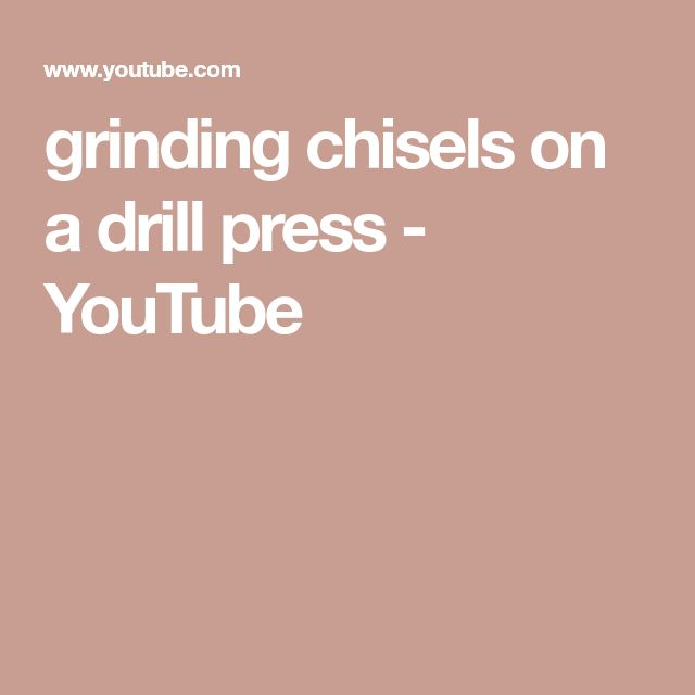 grinding chisels on a drill press - YouTube