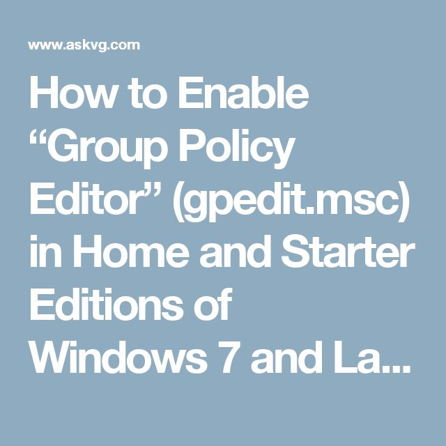 """How to Enable """"Group Policy Editor"""" (gpedit.msc) in Home and Starter Editions of Windows 7 and Later - AskVG"""