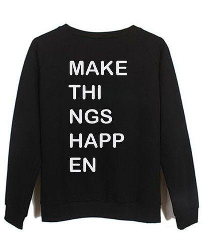 make things happen #sweatshirt #shirt #sweater #womenclothing #menclothing #unisexclothing #clothing #tops