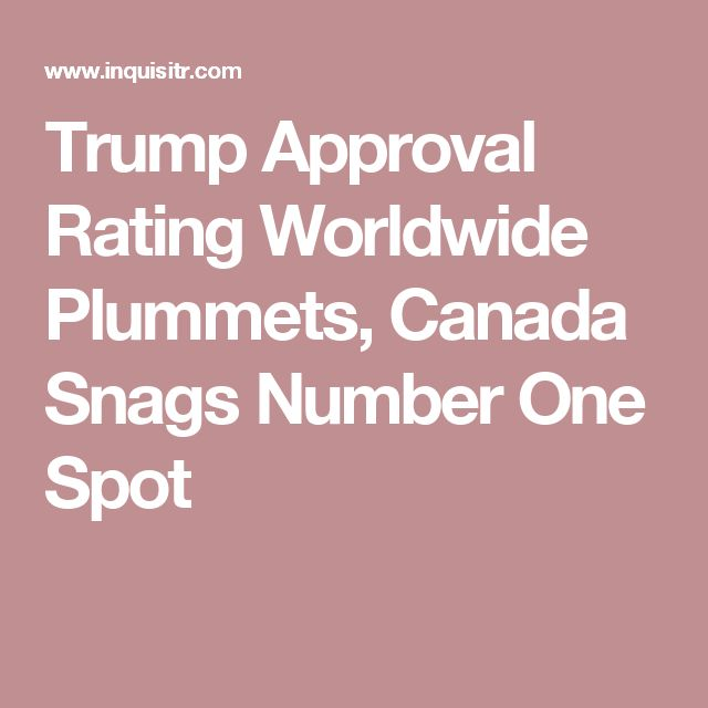 Trump Approval Rating Worldwide Plummets, Canada Snags Number One Spot