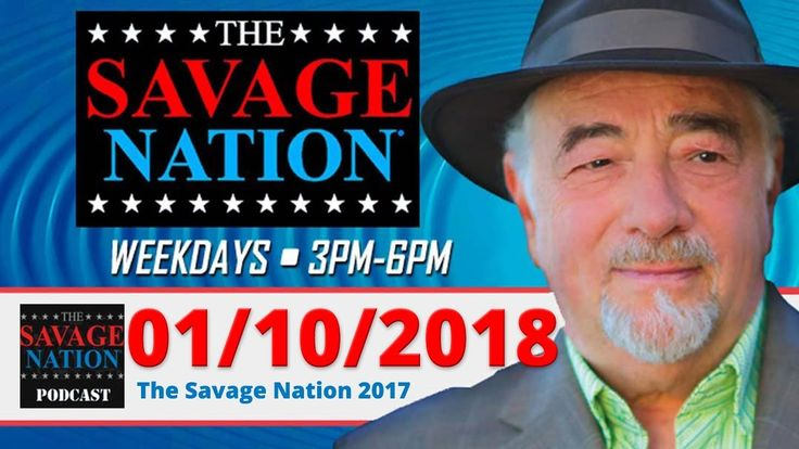 The Savage Nation Podcast January 10, 2018 Michael Savage Nation 01/10/1...