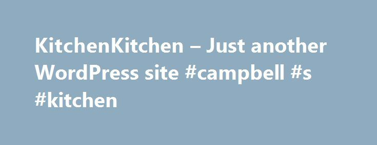 KitchenKitchen – Just another WordPress site #campbell #s #kitchen http://kitchen.nef2.com/kitchenkitchen-just-another-wordpress-site-campbell-s-kitchen/  #kitchen shops # History Of Kitchen Kitchen When Kitchen Kitchen celebrated their 36th anniversary last November, owner Jan Boydstun(The Gadget Gal) reflected on the history of the business that was started by her parents, Phil and Charlotte Carter in 1979. Little did I know when they asked me to help out for just four months, how my life…