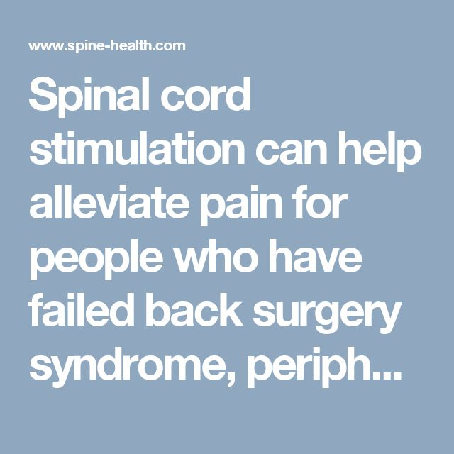 Spinal cord stimulation can help alleviate pain for people who have failed back surgery syndrome, peripheral neuropathy, chronic neck and back pain, and several other conditions.
