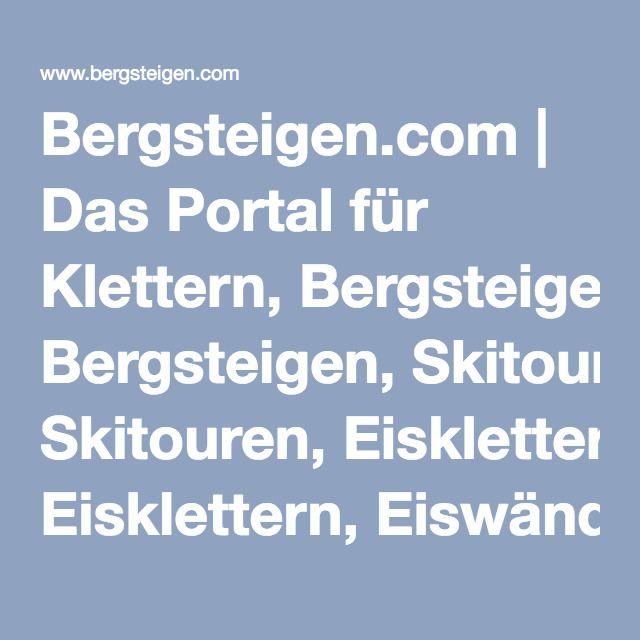 Bergsteigen.com | Das Portal für Klettern, Bergsteigen, Skitouren, Eisklettern, Eiswände, Hochtouren und Klettersteige
