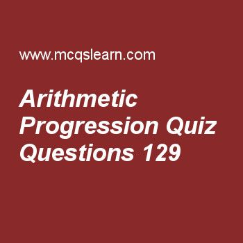 Learn quiz on arithmetic progression, college math quiz 129 to practice. Free math MCQs questions and answers to learn arithmetic progression MCQs with answers. Practice MCQs to test knowledge on arithmetic progression, introduction permutations, combinations and probability, linear functions, trigonometric ratios of allied angles, operation on sets worksheets.  Free arithmetic progression worksheet has multiple choice quiz questions as nth term of a.p is, answer key with choices as a…