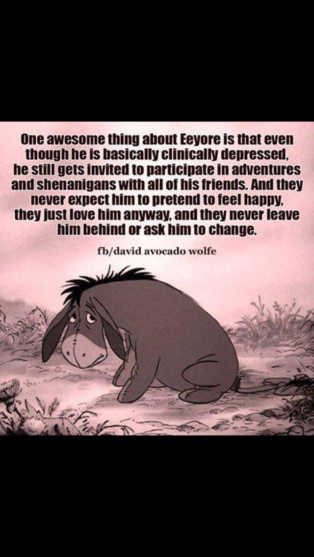Eeyore depression http://www.ourmindandbody.com/depression/how-to-help-someone-with-depression/