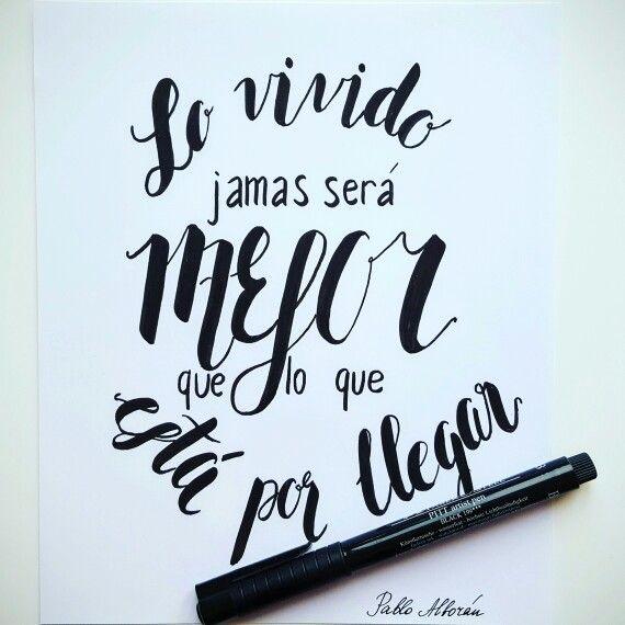 Pablo Alborán quotes frases - Lo vivido jamás será mejor que lo que está por llegar #lettering
